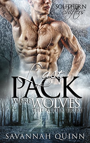 Savannah Quinn - Last Pack of Wolves: The Alpha Tribe (Gay Shifter Erotica): Southern Shifters (English Edition)