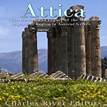 Attica: The History and Legacy of the Most Important Region in Ancient Greece Audiobook by  Charles River Editors Narrated by Kenneth Ray