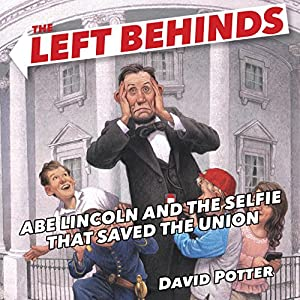 The Left Behinds: Abe Lincoln and the Selfie That Saved the Union Audiobook