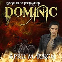 Dominic: The Disciples of the Damned, Season 1, Book 1 Audiobook by April M. Reign Narrated by Roderick Peeples