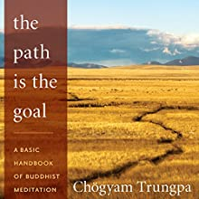 The Path Is The Goal: A Basic Handbook of Buddhist Meditation Audiobook by Chögyam Trungpa, Sherab Chödzin (editor) Narrated by Julian Elfer