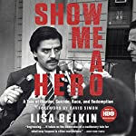 Show Me a Hero: A Tale of Murder, Suicide, Race, and Redemption | Lisa Belkin