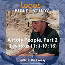 A Holy People, Part 2 (Leviticus 11: 1-17: 16) Lecture by Bill Creasy Narrated by Bill Creasy