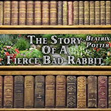 The Story of a Fierce Bad Rabbit Audiobook by Beatrix Potter Narrated by Gale Van Cott