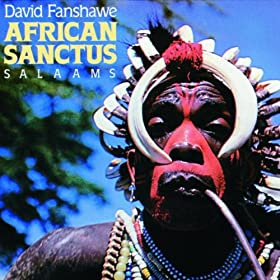 Fanshaw: African Sanctus; Salaams