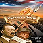 Destiny's Spear: From Hitler's Obsession to Patton's Possession | Rodney E. Walker