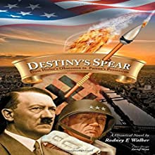Destiny's Spear: From Hitler's Obsession to Patton's Possession (       UNABRIDGED) by Rodney E. Walker Narrated by Christopher Richard
