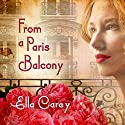 From a Paris Balcony Audiobook by Ella Carey Narrated by Elizabeth Wiley