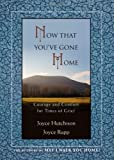 Now That You've Gone Home: Courage and Comfort for Times of Grief (1594712158) by Hutchison, Joyce