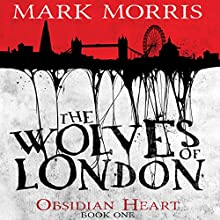 The Wolves of London: Obsidian Heart, Book 1 Audiobook by Mark Morris Narrated by Ben Onwukwe