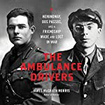 The Ambulance Drivers: Hemingway, Dos Passos, and a Friendship Made and Lost in War | James McGrath Morris