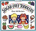 Sugar-Free Toddlers: Over 100 Recipes