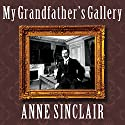 My Grandfather's Gallery: A Family Memoir of Art and War (       UNABRIDGED) by Anne Sinclair Narrated by Kate Reading