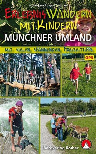 Erlebniswandern mit Kindern Münchner Umland. 34 Wanderungen und Ausflüge. Mit vielen spannenden Freizeittipps. Mit GPS-Daten. (Rother Wanderbuch)