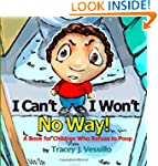 I Can't, I Won't, No Way!: A Book for...