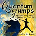 Quantum Jumps: An Extraordinary Science of Happiness and Prosperity (       UNABRIDGED) by Cynthia Sue Larson Narrated by Cynthia Sue Larson