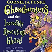 Ghosthunters and the Incredibly Revolting Ghost (       UNABRIDGED) by Cornelia Funke Narrated by John Beach