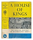 img - for A house of kings : the history of Westminster Abbey / edited by Edward Carpenter book / textbook / text book