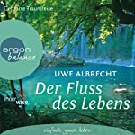 Der Fluss des Lebens: Eine meditative Traumreise | Uwe Albrecht