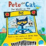 The Wheels on the Bus: Pete the Cat (       UNABRIDGED) by James Dean Narrated by Teddy Walsh