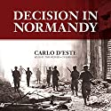 Decision in Normandy Audiobook by Carlo D'Este Narrated by Tom Weiner