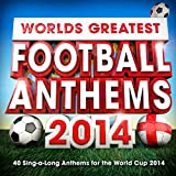 World's Greatest Football Anthems - 40 Sing-a-Long Anthems for the World Cup 2014