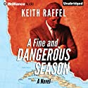 A Fine and Dangerous Season (       UNABRIDGED) by Keith Raffel Narrated by Luke Daniels