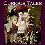 Curious Tales: 46 Weird and Wonderful Stories | A. J. Alan,Arnold Bennett,Wilkie Collins,Barry Pain,W. W. Jacobs,Maxim Gorky,Alphonse Daudet