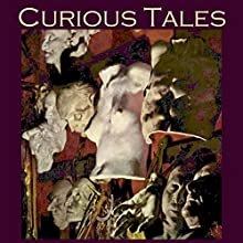 Curious Tales: 46 Weird and Wonderful Stories (       UNABRIDGED) by A. J. Alan, Arnold Bennett, Wilkie Collins, Barry Pain, W. W. Jacobs, Maxim Gorky, Alphonse Daudet Narrated by Cathy Dobson
