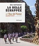 La belle �chapp�e: Un Tour de France...