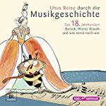 Uhus Reise durch die Musikgeschichte - Das 18. Jahrhundert: Barock, Wiener Klassik und was sonst noch war | Leonhard Huber