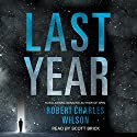 Last Year Audiobook by Robert Charles Wilson Narrated by Scott Brick