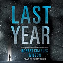 Last Year Audiobook by Robert Charles Wilson Narrated by Scott Brick