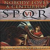 SPQR VI: Nobody Loves a Centurion | John Maddox Roberts