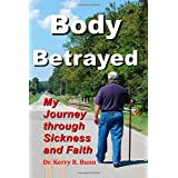 Body Betrayed: My Journey through Sickness and Faith ~ Kerry R. Bunn