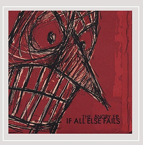 If All Else Fails - The Angry Ep
