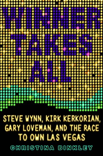 Winner Takes All: Steve Wynn, Kirk Kerkorian, Gary Loveman, and the Race to Own Las Vegas: Christina Binkley: Amazon.com: Books