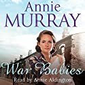 War Babies Audiobook by Annie Murray Narrated by Annie Aldington