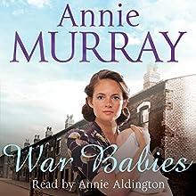 War Babies (       UNABRIDGED) by Annie Murray Narrated by Annie Aldington