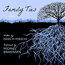 Family Ties Audiobook by Hans M. Hirschi Narrated by Michael Bakkensen
