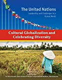 img - for Cultural Globalization and Celebrating Diversity (United Nations: Leadership and Challenges in a Global World) book / textbook / text book