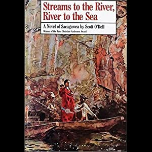 Streams to the River, River to the Sea: A Novel of Sacagawea | [Scott O'Dell]