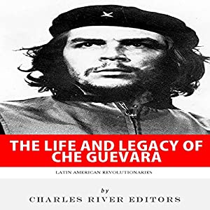 Latin American Revolutionaries: The Life and Legacy of Che Guevara Audiobook