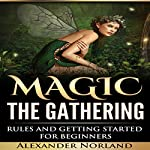 Magic: the Gathering: Rules and Getting Started for Beginners | Alexander Norland