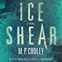 Ice Shear (       UNABRIDGED) by M. P. Cooley Narrated by Marguerite Gavin