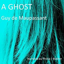 A Ghost Audiobook by Guy de Maupassant Narrated by Phillip J. Mather