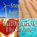 Stop TV Addiction Subliminal Affirmations: Watching Less Television & Media Overload Solfeggio Tones, Binaural Beats, Self Help Meditation Hypnosis | Subliminal Hypnosis