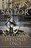 img - for A Gladiator Dies Only Once: The Further Investigations of Gordianus the Finder (Novels of Ancient Rome) book / textbook / text book