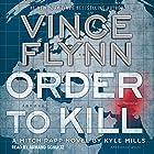 Order to Kill: Mitch Rapp Series Hörbuch von Vince Flynn, Kyle Mills Gesprochen von: Armand Schultz