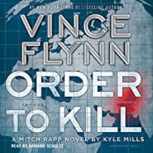 Order to Kill: Mitch Rapp Series Audiobook by Vince Flynn, Kyle Mills Narrated by Armand Schultz
